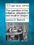 The operation of the initiative, referendum and recall in Oregon.
