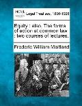 Equity: also, The forms of action at common law : two courses of lectures.