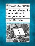 The law relating to the taxation of foreign income.