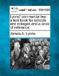 Lyons' commercial law: a text book for schools and colleges and a book of reference.