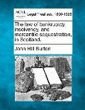The law of bankruptcy, insolvency, and mercantile sequestration, in Scotland.