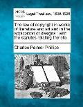 The law of copyright in works of literature and art and in the application of designs: with ...