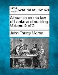 A treatise on the law of banks and banking. Volume 2 of 2