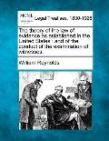 The theory of the law of evidence as established in the United States: and of the conduct of...