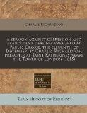 A sermon against oppression and fraudulent dealing: preached at Paules Crosse, the eleuenth ...
