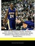 The Los Angeles Lakers: Kareem Abdul-Jabbar, Magic Johnson, Kobe Bryant and Hollywood-Style ...