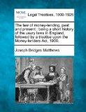 The law of money-lending, past and present: being a short history of the usury laws in Engla...