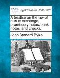 A treatise on the law of bills of exchange, promissory notes,  bank notes, and checks.