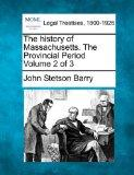 The history of Massachusetts. The Provincial Period Volume 2 of 3