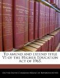 To amend and extend title VI of the Higher Education Act of 1965.