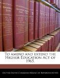 To amend and extend the Higher Education Act of 1965.