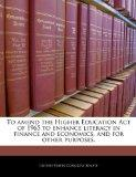 To amend the Higher Education Act of 1965 to enhance literacy in finance and economics, and ...