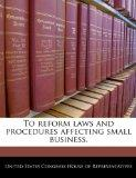 To reform laws and procedures affecting small business.