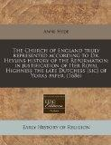 The Church of England truly represented according to Dr. Heylins history of the Reformation:...