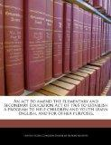 An act to amend the Elementary and Secondary Education Act of 1965 to establish a program to...