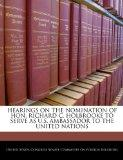HEARINGS ON THE NOMINATION OF HON. RICHARD C. HOLBROOKE TO SERVE AS U.S. AMBASSADOR TO THE U...