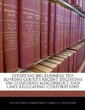 COURTING BIG BUSINESS: THE SUPREME COURT'S RECENT DECISIONS ON CORPORATE MISCONDUCT AND LAWS...