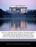 Special Operations Forces: Management Actions Are Needed to Effectively Integrate Marine Cor...