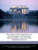 IRS Operations: Significant Challenges in Financial Management and Systems Modernization