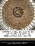 Managing IRS: IRS Needs to Continue Improving Operations and Service