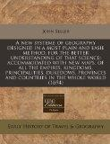 A new systeme of geography designed in a most plain and easie method, for the better underst...