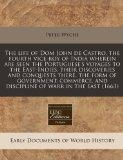 The life of Dom John de Castro, the fourth vice-roy of India wherein are seen the Portuguese...