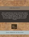 The Christians daily vvalk in holy security and peace being an answer to these questions, 1....