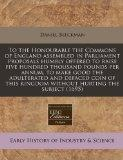 To the Honourable the Commons of England assembled in Parliament proposals humbly offered to...