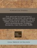 The ancient ecclesiasticall histories of the first six hundred years after Christ written in...