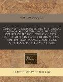 Origines juridiciales, or, Historical memorials of the English laws, courts of justice, form...