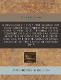 A discourse of the sinne against the Holy Ghost grounded upon Matt. chap. 12, vers. 22-23: t...
