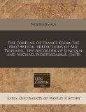 The fortune of France from the prophetical predictions of Mr. Truswell, the recorder of Linc...