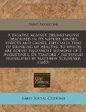 A treatise against drunkennesse described in its nature, kindes, effects and causes, especia...