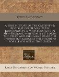 A true history of the captivity & restoration of Mrs. Mary Rowlandson, a minister's wife in ...