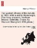 The Eastern Shores of the Adriatic in 1863. With a visit to Montenegro. [The three chapters,...