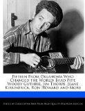 Fifteen From Oklahoma Who Changed the World: Brad Pitt, Woody Guthrie, Jim Thorpe, Jeane Kir...