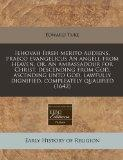 Iehovah Iireh merito audiens, praeco evangelicus An angell from heaven, or, An ambassadour f...