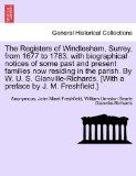 The Registers of Windlesham, Surrey, from 1677 to 1783; with biographical notices of some pa...