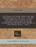 The Psalms of David from the new translation of the Bible / turned into meter to be sung to ...