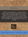 Tracts containing I. suspicions about some hidden qualities of the air: with an appendix tou...