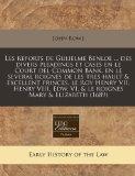 Les reports de Gulielme Benloe ... des divers pleadings et cases en le Court del Common Bank...