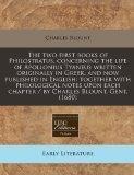 The two first books of Philostratus, concerning the life of Apollonius Tyaneus written origi...