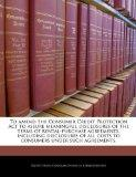 To amend the Consumer Credit Protection Act to assure meaningful disclosures of the terms of...