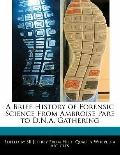 Brief History of Forensic Science from Ambroise Pare to D N a Gathering