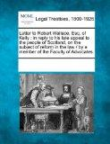 Letter to Robert Wallace, Esq. of Kelly: in reply to his late appeal to the people of Scotla...