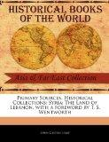 Primary Sources, Historical Collections: Syria: The Land of Lebanon, with a foreword by T. S...