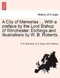 A City of Memories ... With a preface by the Lord Bishop of Winchester. Etchings and illustr...