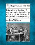 Principles of the law of real property: intended as a first book for the use of students in ...
