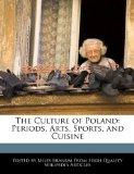 The Culture of Poland: Periods, Arts, Sports, and Cuisine