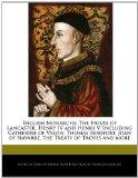 English Monarchs: The House of Lancaster, Henry IV and Henry V, Including Catherine of Valoi...
